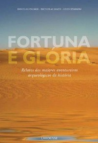 FORTUNA E GLORIA - RELATOS DOS MAIORES AVENTUREIROS AQUEOLOGICOS DA HISTORI