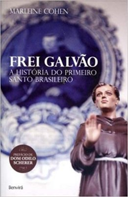 FREI GALVAO - A HISTORIA DO PRIMEIRO SANTO BRASILEIRO