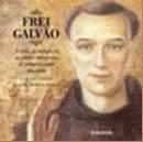 FREI GALVAO - A VIDA, OS MILAGRES E AS PILULAS MILAGROSAS