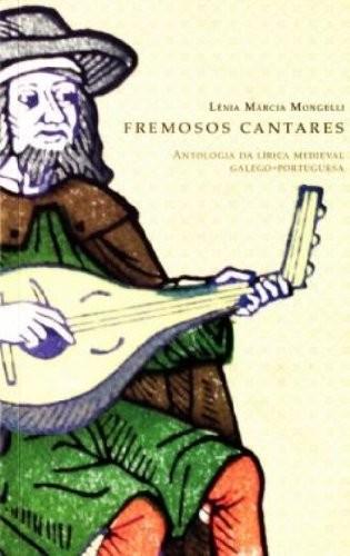 FREMOSOS CANTARES - ANTOLOGIA DA LIRICA MEDIEVAL GALEGO-PORTUGUESA
