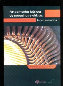 FUNDAMENTOS BASICOS DE MAQUINAS ELETRICAS: TEORIA E ENSAIOS
