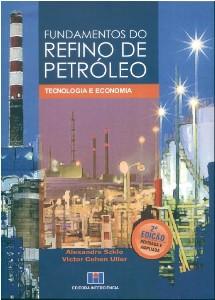 FUNDAMENTOS DO REFINO DE PETROLEO: TECNOLOGIA E ECONOMIA
