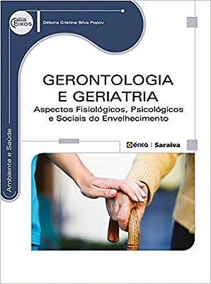 GERONTOLOGIA E GERIATRIA - ASPECTOS FISIOLOGICOS, PSICOLOGICOS E SOCIAIS DO