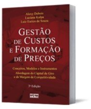 GESTAO DE CUSTOS E FORMACAO DE PRECOS: CONCEITOS, MODELOS E INSTRUMENTOS. A