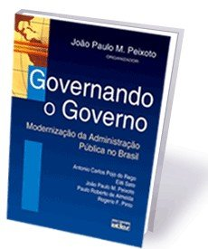 GOVERNANDO O GOVERNO - MODERNIZACAO DA ADMINISTRACAO PUBLICA NO BRASIL