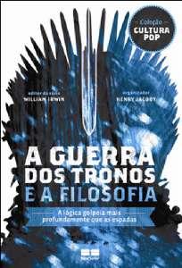 GUERRA DOS TRONOS E A FILOSOFIA, A - COL. CULTURA POP