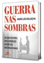 GUERRA NAS SOMBRAS: OS BASTIDORES DOS SERVICOS SECRETOS INTERNACIONAIS