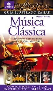 GUIA DE MUSICA CLASSICA - COL. GUIA ILUSTRADO ZAHAR