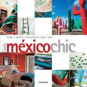 GUIA MEXICO CHIC - HOTEIS, RESORTS, RESTAURANTES, LOJAS, SPAS