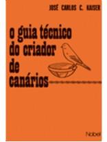 GUIA TECNICO DO CRIADOR DE CANARIOS, O