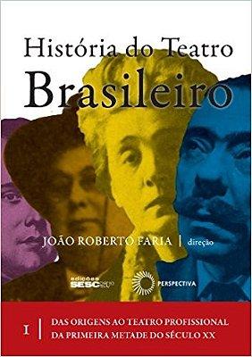 HISTORIA DO TEATRO BRASILEIRO: VOL. I - DA ORIGENS AO TEATRO PROFISSIONAL D