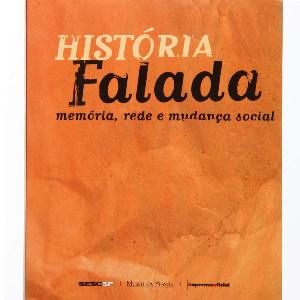 HISTORIA FALADA- MEMORIA, REDE E MUDANCA SOCIAL