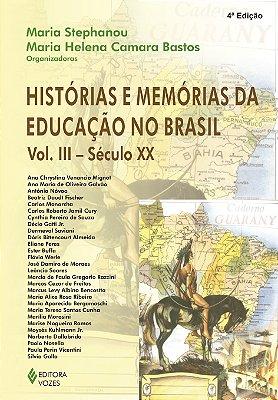 HISTORIAS E MEMORIAS DA EDUCACAO NO BRASIL - VOL. III - SECULO XX