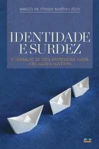 IDENTIDADE E SURDEZ - O TRABALHO DE UMA PROFESSORA SURDA COM ALUNOS OUVINT