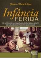 INFANCIA FERIDA - OS VINCULOS DA CRIANCA ABUSADA SEXUALMENTE EM SEUS DIFERE