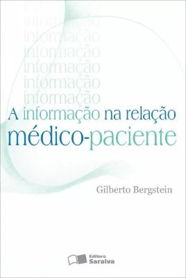 INFORMACAO NA RELACAO MEDICO-PACIENTE, A