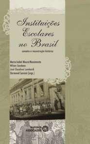 INSTITUICOES ESCOLARES NO BRASIL: CONCEITO E RECONSTRUCAO HISTORICA