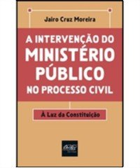 INTERVENCAO DO MINISTERIO PUBLICO NO PROCESSO CIVIL, A