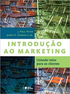INTRODUCAO AO MARKETING - CRIANDO VALOR PARA OS CLIENTES