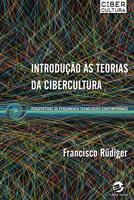 INTRODUCAO AS TEORIAS DA CIBERCULTURA