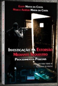 INVESTIGACAO NA EXTORSAO MEDIANTE SEQUESTRO - PROCEDIMENTOS POLICIAIS