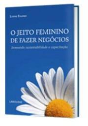 JEITO FEMININO DE FAZER NEGOCIOS, O - SEMEANDO SUSTENTABILIDADE E CAPACITAC
