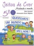 JEITOS DE CRER - MUDANDO O MUNDO - 5 ANO - COL. JEITOS DE CRER
