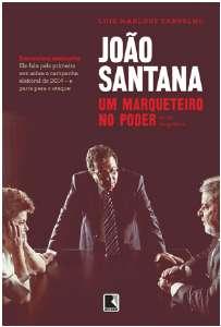 JOAO SANTANA - UM MARQUETEIRO NO PODER