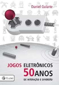 JOGOS ELETRONICOS - 50 ANOS DE INTERACAO E DIVERSAO