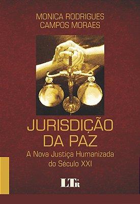 JURISDICAO DA PAZ - A NOVA JUSTICA HUMANIZADA DO SECULO XXI