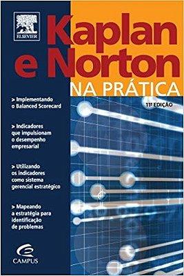 KAPLAN E NORTON NA PRATICA - OS 4 ARTIGOS FUNDAMENTAIS DO CRIADOR DO BALANC
