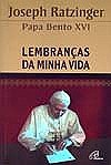 LEMBRANCAS DA MINHA VIDA - PAPA BENTO XVI