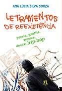 LETRAMENTOS DE REEXISTENCIA - POESIA, GRAFITE, MUSICA, DANCA: HIP HOP