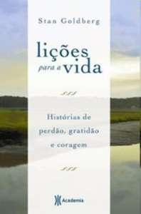LICOES PARA A VIDA - HISTORIAS DE PERDAO, GRATIDAO E CORAGEM