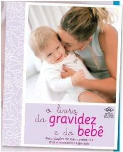 LIVRO DA GRAVIDEZ E DO BEBE, O - RECORDACOES DOS MEUS PRIMEIROS DIAS E MOME