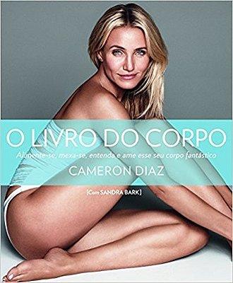 LIVRO DO CORPO, A - ENTENDA, MOVIMENTE E AME SEU MARAVILHOSO CORPO