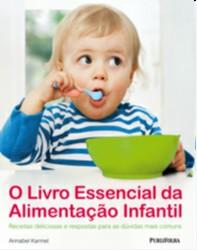 LIVRO ESSENCIAL DA ALIMENTACAO INFANTIL, O - RECEITAS DELICIOSAS E RESPOSTA