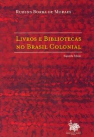 LIVROS E BIBLIOTECAS NO BRASIL COLONIAL