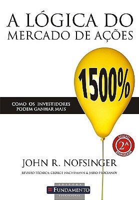 LOGICA DO MERCADO DE ACOES, A - COMO OS INVESTIDORES PODEM GANHAR MAIS