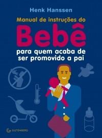 MANUAL DE INSTRUCOES DO BEBE PARA QUEM ACABA DE SER PROMOVIDO A PAI