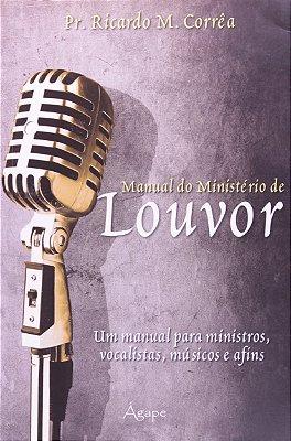 MANUAL DO MINISTERIO DE LOUVOR - UM MANUAL PARA MINISTROS, VOCALISTAS, MUSI