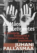 MAOS INTELIGENTES, AS: A SABEDORIA EXISTENCIAL E CORPORALIZADA NA ARQUITETU