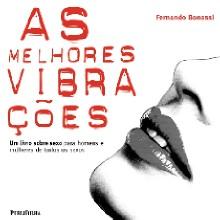 MELHORES VIBRACOES, AS - UM LIVRO SOBRE SEXO PARA HOMENS E MULHERES DE TODO
