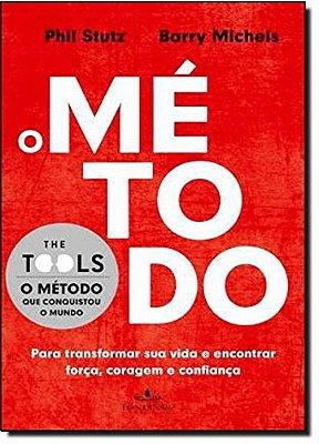 METODO, O - PARA TRANSFORMAR SUA VIDA E ENCONTRAR FORCA, CORAGEM E CONFIANC