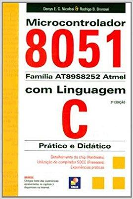 MICROCONTROLADOR 8051 COM LINGUAGEM C - PRATICO E DIDATICO - FAMILIA AT89S8