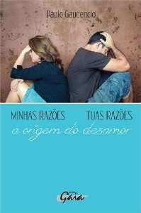 MINHAS RAZOES, TUAS RAZOES  A ORIGEM DO DESAMOR, PAULO GAUDENCIO, 12 ED.