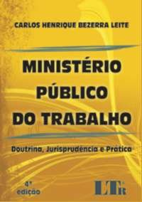 MINISTERIO PUBLICO DO TRABALHO - DOUTRINA, JURISPRUDENCIA E PRATICA