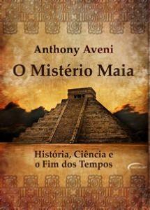 MISTERIO MAIA, O - HISTORIA, CIENCIA E O FIM DOS TEMPOS