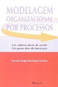 MODELAGEM ORGANIZACIONAL POR PROCESSOS - UM SISTEMA OBVIO DE GESTAO UM PASS