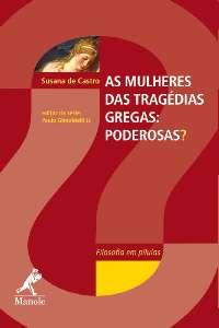 MULHERES DAS TRAGEDIAS GREGAS, AS: PODEROSAS? - SERIE FILOSOFIA EM PILULAS